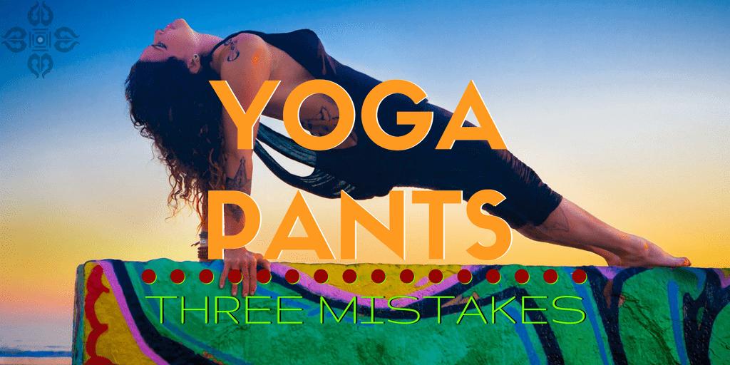 3 Mistakes - yoga Pants
